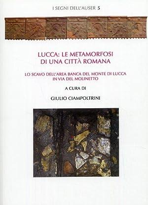 Lucca: le metamorfosi di una città romana.: Ciampoltrini, Giulio; Giannoni,