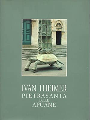 Pietrasanta delle Apuane sculture di Ivan Theimer: AA.VV.