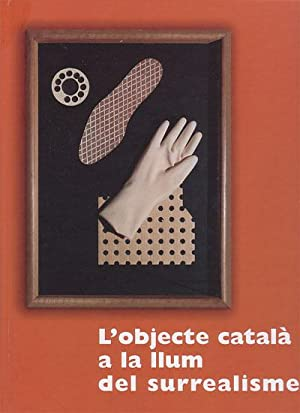L'OBJECTE CATALA A LA LLUM DEL SURREALISME.: CIRLOT, Lourdes -