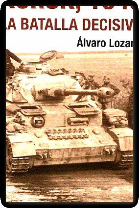 kursk 1943 la batalla decisiva lozano alvaro -2008- - Lozano Álvaro