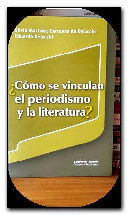 como se vinculan el periodismo y la literatura ed biblos -Libro- - SILVIA MARTÍNEZ CARRANZA DE DELUCCHI- EDUARDO DELUCCHI