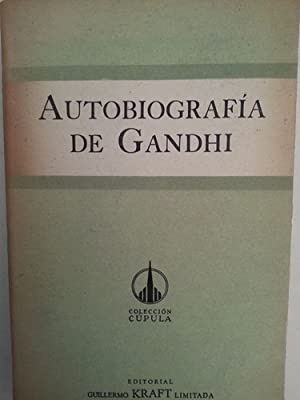 Autobiografia De Gandhi La Historia De Sus: Gandhi