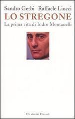 Lo stregone. La prima vita di Indro Montanelli - Sandro Gerbi, Raffaele Liucci