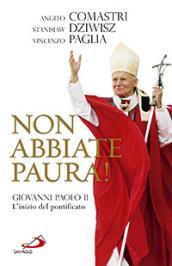 Non abbiate paura! Giovanni Paolo II. L'inizio del pontificato - Comastri, Angelo; Dziwisz, Stanislaw; Paglia, Vincenzo