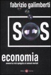SOS economia. Ovvero la crisi spiegata ai comuni mortali - Galimberti, Fabrizio