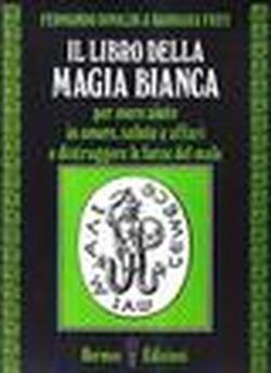 Il libro della magia bianca - Rinaldi, Fernando; Frey, Barbara