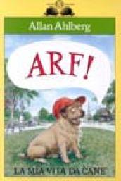Arf! La mia vita da cane - Ahlberg, Allan
