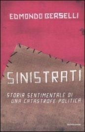Sinistrati. Storia sentimentale di una catastrofe politica - Berselli, Edmondo
