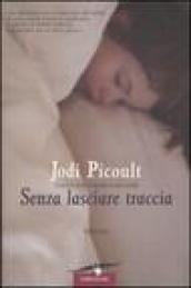 Senza lasciare traccia - Picoult, Jodi