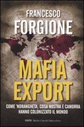 Mafia export. Come 'ndrangheta, cosa nostra e: Forgione, Francesco
