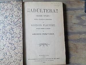 Adúltera!! (Madame Bovary) Novela filosófico-fisiológica.: Flaubert, Gustavo