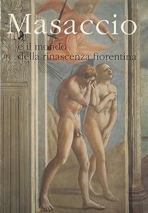 Masaccio e il mondo della rinascenza fiorentina.