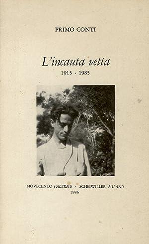 L'incauta vetta. 1915-1985. A cura di Gabriel: CONTI Primo.