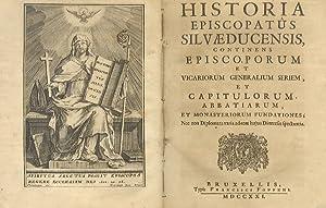 Historia episcopatus Silvaeducensis, continens episcoporum et vicariorum: FOPPENS Jean François.