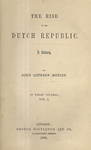 The Rise of the Dutch Republic. A history. In three volumes. Vol. I.