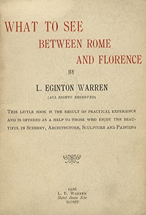 What to see between Rome and Florence. (This little book is the result of practical experience an...