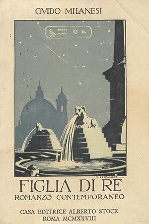 Figlia di Re. Romanzo contemporaneo. 35° migliaio.: MILANESI Guido.