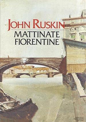 Mattinate fiorentine. Val d'Arno. Il gotico fiorentino.: RUSKIN John.