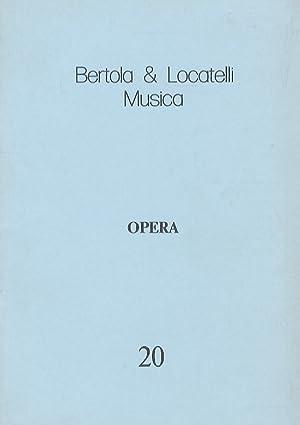 Opera. [Catalogo] 20.: BERTOLA & LOCATELLI