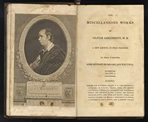 The Miscellaneous Works of Oliver Goldsmith, M. B. A new edition. [.] To which is prefixed some a...