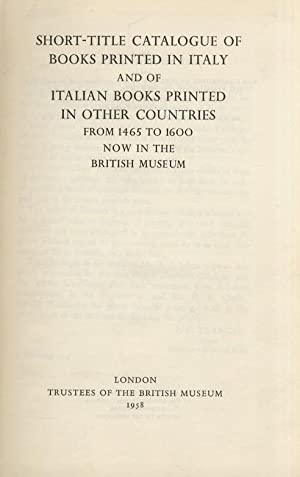 Short-title Catalogue of Books printed in Italy and of Italian Books printed in Other Countries f...