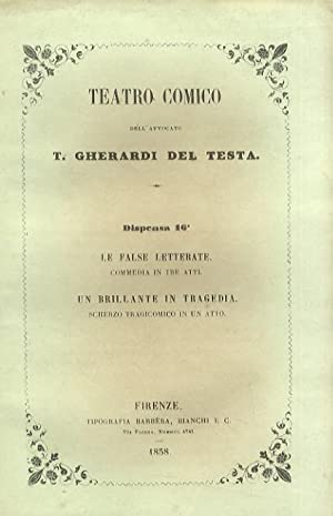 Le false letterate. Commedia in tre atti. Un brillante in tragedia. Scherzo tragicomico in un atto.