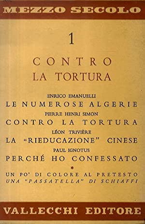 CONTRO LA TORTURA. E. Emanuelli - Le numerose Algerie. P.H. Simon - Contro la tortuta. A. Manzoni -...