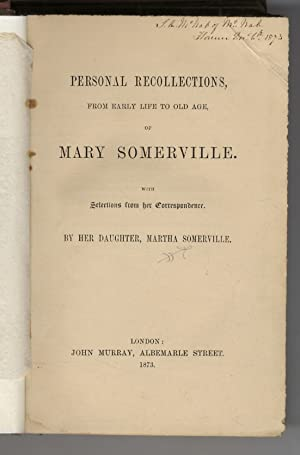 Personal Recollections, from Early Life to Old Age, of Mary Somerville. With Selections from her ...