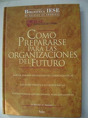 COMO PREPARARSE PARA LAS ORGANIZACIONES DEL FUTURO. Biblioteca IESE de Gestión de Empresas. ...