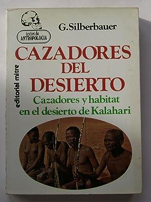 CAZADORES DEL DESIERTO.Cazadores y habitat en el desierto de Kalahari: G. SILBERBAUER