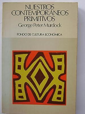 NUESTROS CONTEMPORÁNEOS PRIMITIVOS: GEORGE PETER MURDOCK