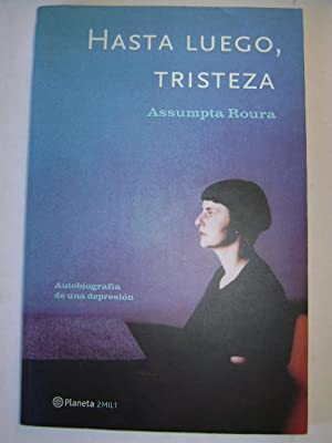 HASTA LUEGO, TRISTEZA. Autobiografia de una depresión: ASSUMPTA ROURA