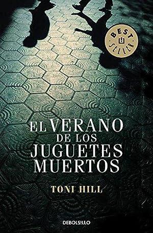 El Verano De Los Juguetes Rotos: Toni Hill