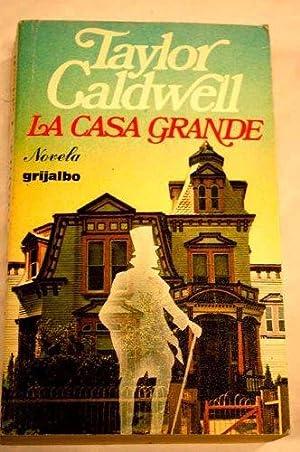 La Casa Grande: Taylor Caldwell