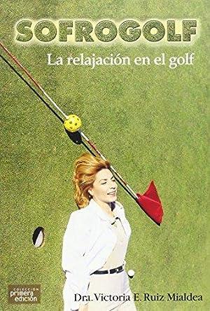 Sofrogolf, La Relajación En El Golf: Dra. Victoria E. Ruiz Mialdea