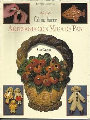 Como Hacer Artesania Con Miga De Pan: Sue Organ