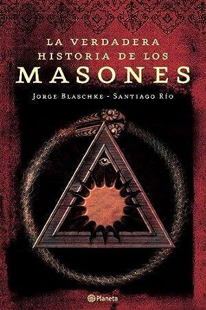 La Verdadera Historia d Los Masones: Jorge Blaschke /