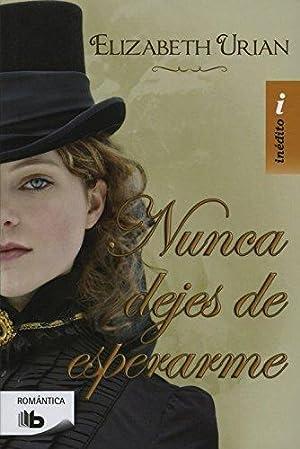 NUNCA DEJES DE ESPERARME: Urian, Elizabeth/Delhom Otalora, Núria