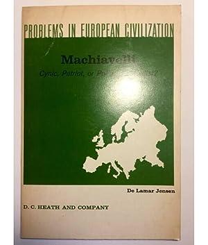 PROBLEMS IN EUROPEAN CIVILIZATION. MACHIAVELLI CYNIC, PATRIOT,: Lamar Jensen
