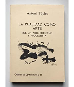 LA REALIDAD COMO ARTE: POR UN ARTE: TÀPIES, Antoni