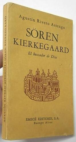 Sören Kierkegaard. El buscador de Dios: Rivero Astengo, Agustín