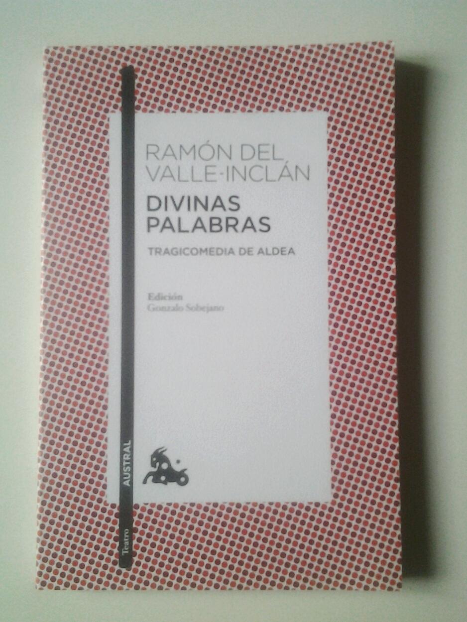 Divinas palabras. Tragicomedia de aldea: Ramón María del Valle-Inclán (Edición de Gonzalo Sobejano)