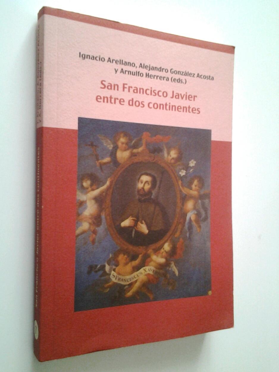 San Francisco Javier entre dos continentes - VV. AA. (Ignacio Arellano, Alejandro González Acosta y Arnulfo Herrera, eds)