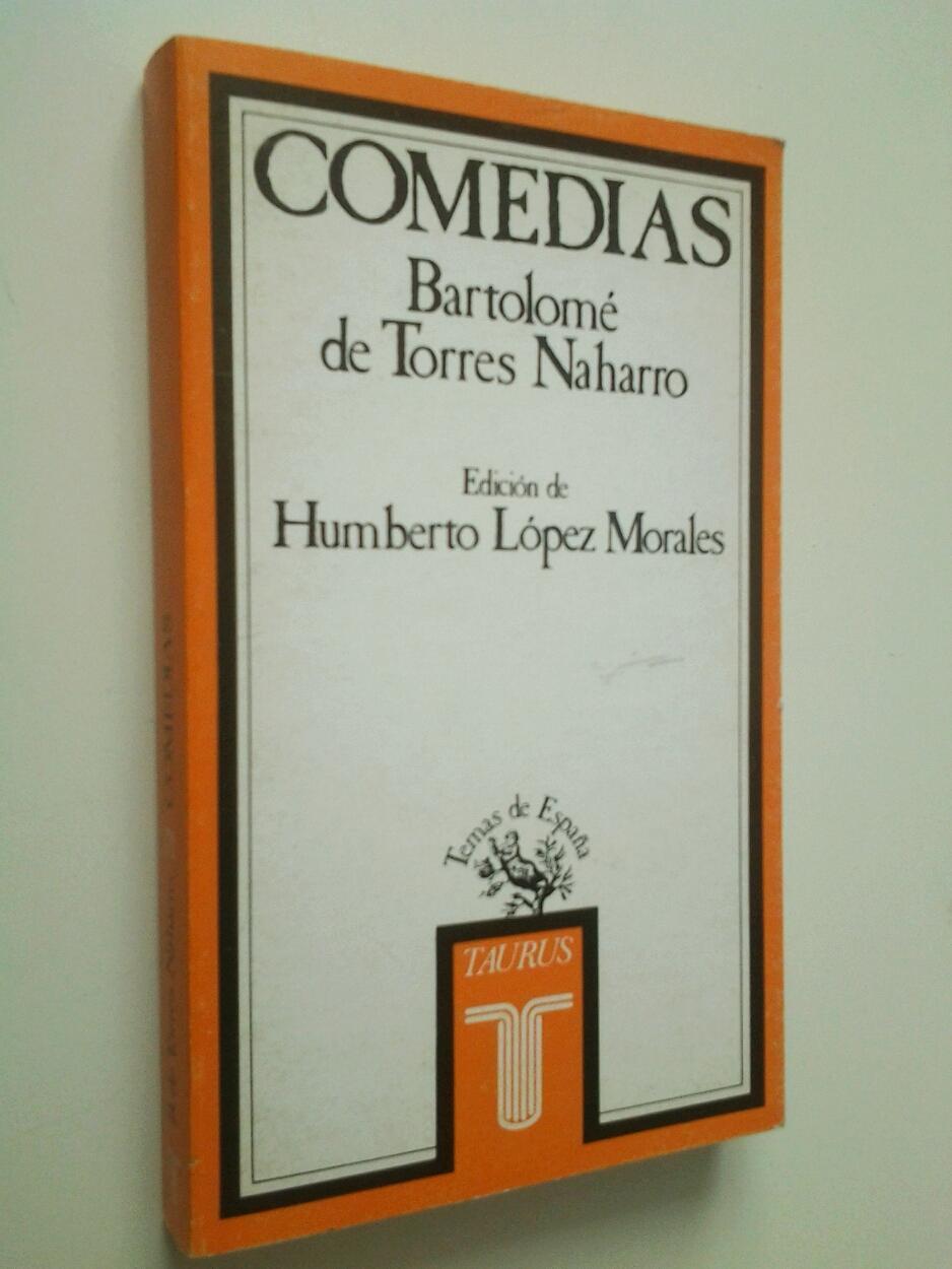 Comedias (Soldadesca, Ymenea y Aquilana - Bartolomé de Torres Naharro (Edición de Humberto López Morales)