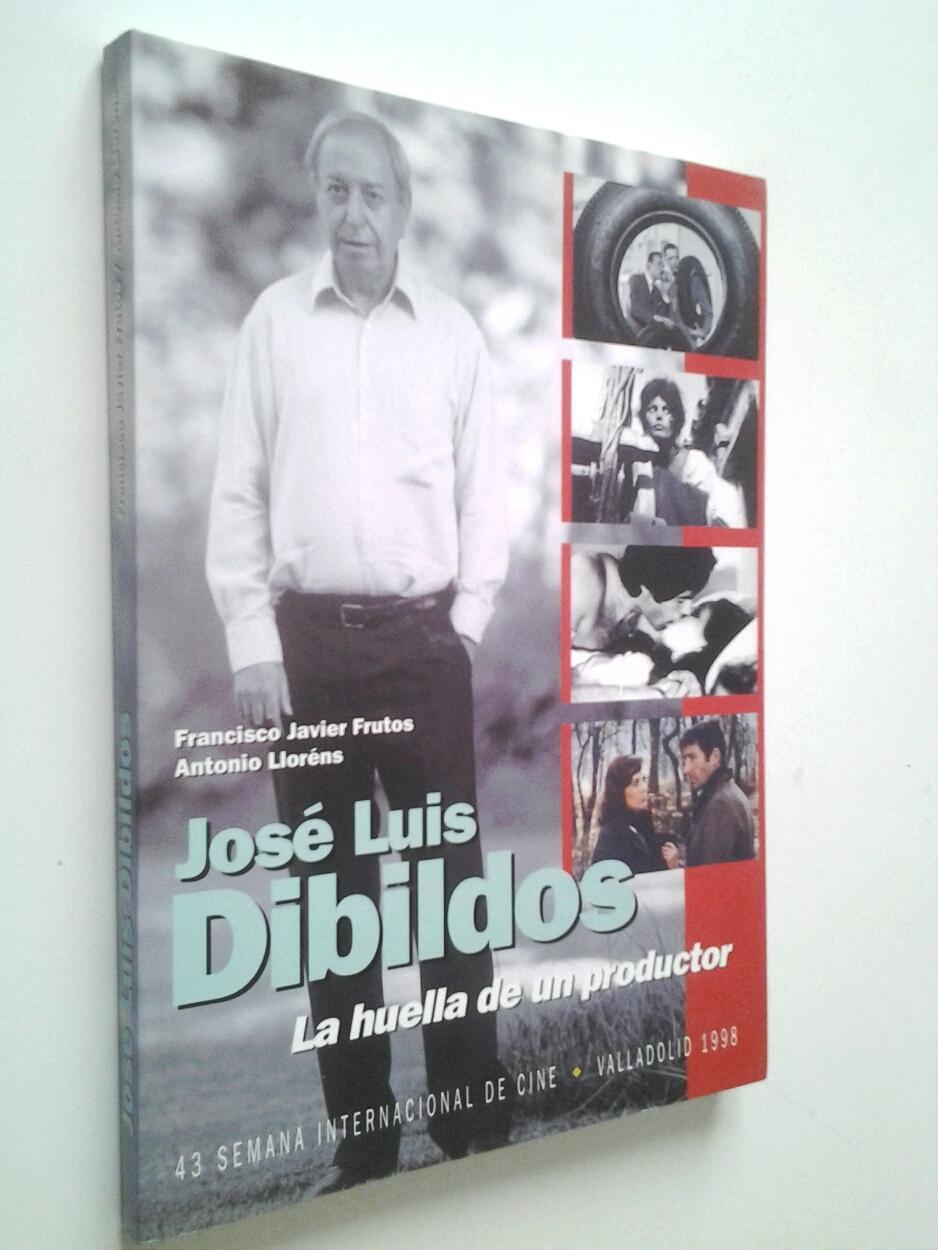 José Luis Dibildos. La huella de un productor - Francisco Javier Frutos / Antonio Lloréns