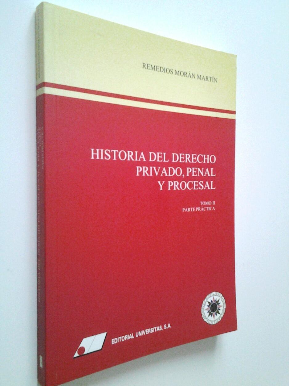 Historia del Derecho privado, penal y procesal. Tomo II. Parte práctica - Remedios Morán Martín