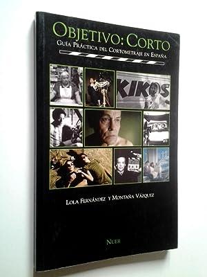 Objetivo: Corto. Guía práctica del cortometraje en: Lola Fernández y