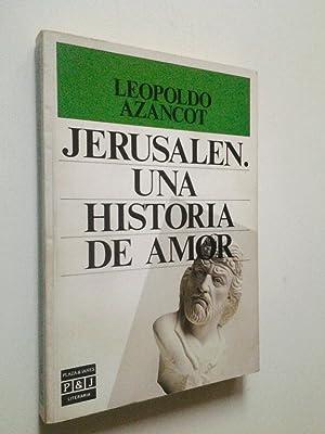 Jerusalén. Una historia de amor (Primera edición): Leopoldo Azancot