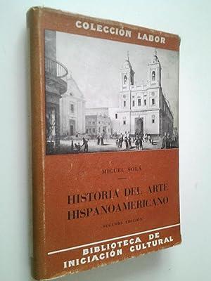 Historia del arte hispanoamericano. Arquitectura, Escultura, Pintura: Miguel Solá