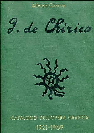 G. DE CHIRICO. CATALOGO DELL'OPERA GRAFICA 1921 - 1969.: CIRANNA ALFONSO.